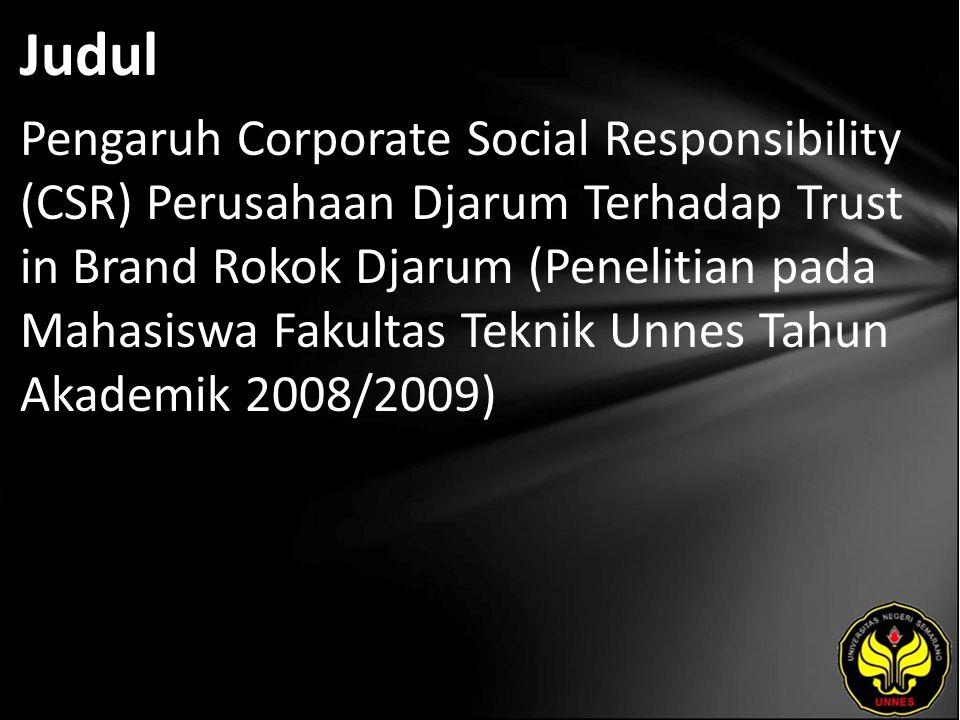 Judul Pengaruh Corporate Social Responsibility (CSR) Perusahaan Djarum Terhadap Trust in Brand Rokok Djarum (Penelitian pada Mahasiswa Fakultas Teknik Unnes Tahun Akademik 2008/2009)