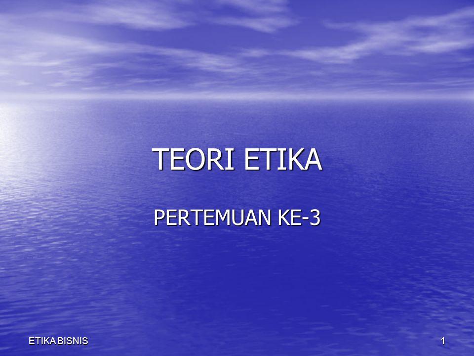 TEORI ETIKA PERTEMUAN KE-3 ETIKA BISNIS1