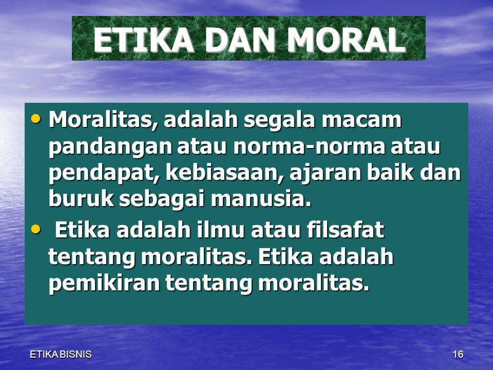 ETIKA DAN MORAL Moralitas, adalah segala macam pandangan atau norma-norma atau pendapat, kebiasaan, ajaran baik dan buruk sebagai manusia. Moralitas,