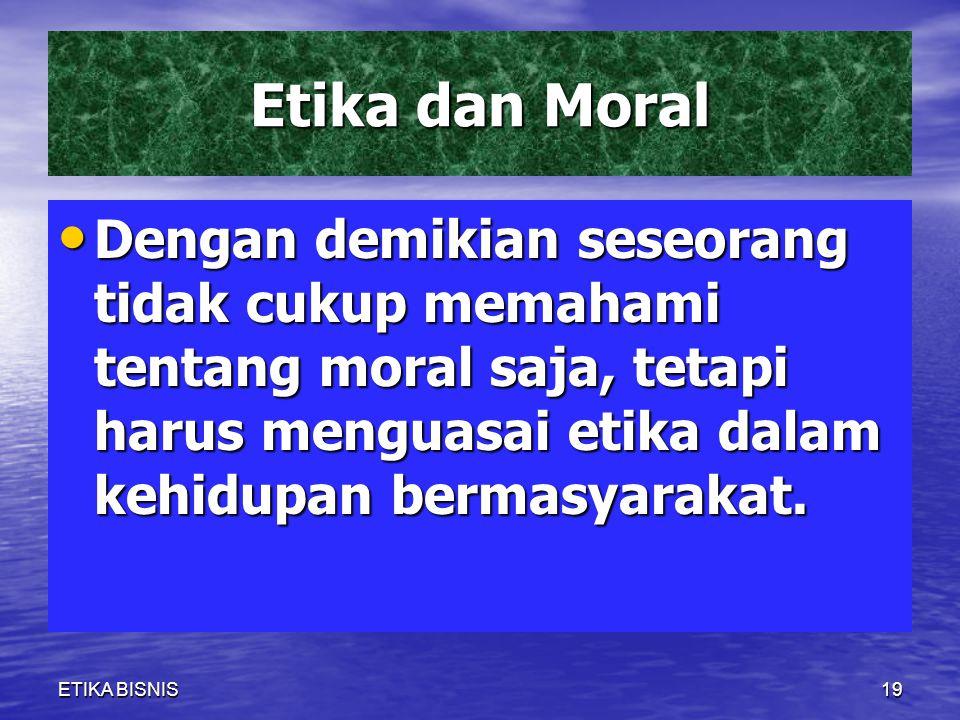 Etika dan Moral Dengan demikian seseorang tidak cukup memahami tentang moral saja, tetapi harus menguasai etika dalam kehidupan bermasyarakat. Dengan