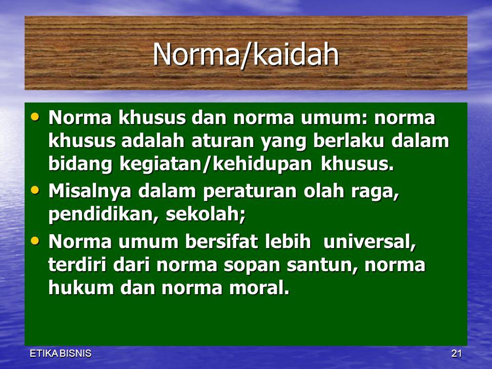 Norma/kaidah Norma khusus dan norma umum: norma khusus adalah aturan yang berlaku dalam bidang kegiatan/kehidupan khusus. Norma khusus dan norma umum: