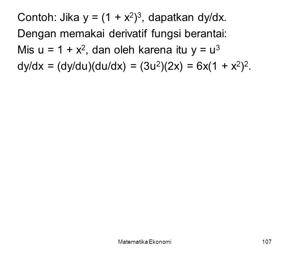 Matematika Ekonomi107 Contoh: Jika y = (1 + x 2 ) 3, dapatkan dy/dx.