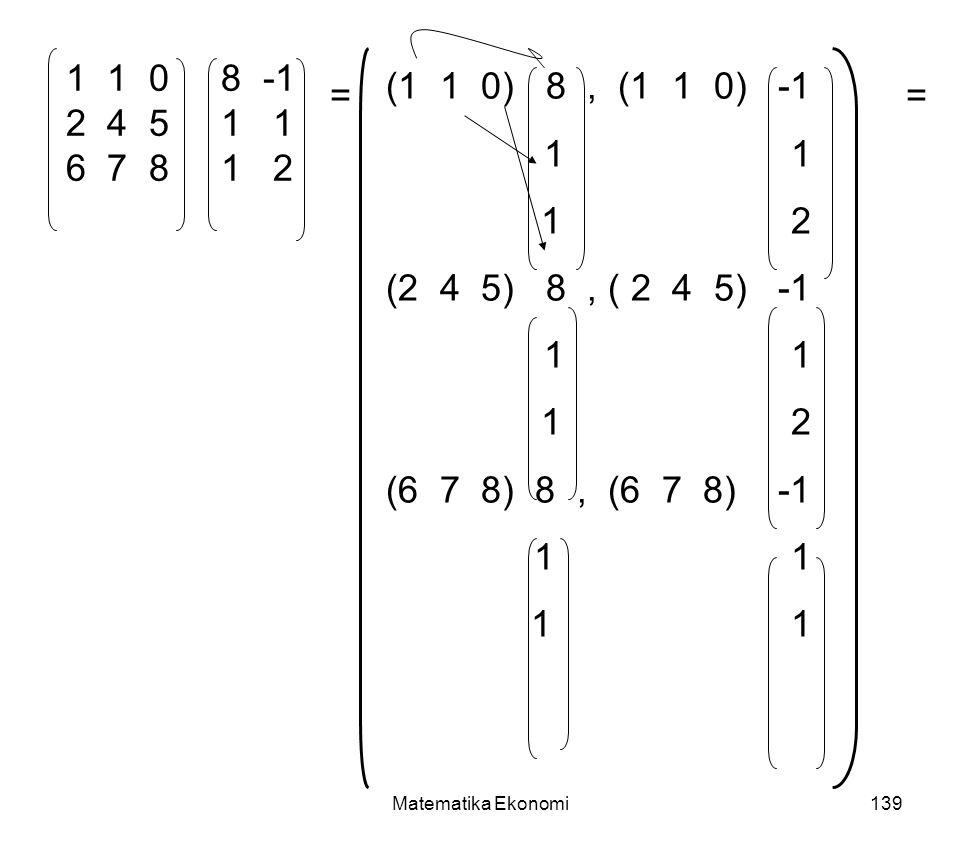 Matematika Ekonomi139 1 1 0 8 -1 2 4 5 1 1 6 7 8 1 2 = (1 1 0) 8, (1 1 0) -1 1 1 1 2 (2 4 5) 8, ( 2 4 5) -1 1 1 1 2 (6 7 8) 8, (6 7 8) -1 1 1 =