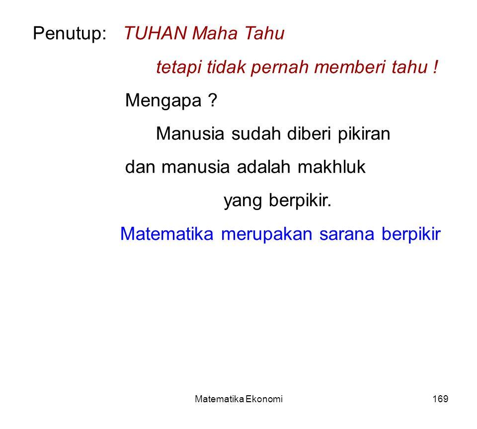 Matematika Ekonomi169 Penutup: TUHAN Maha Tahu tetapi tidak pernah memberi tahu .