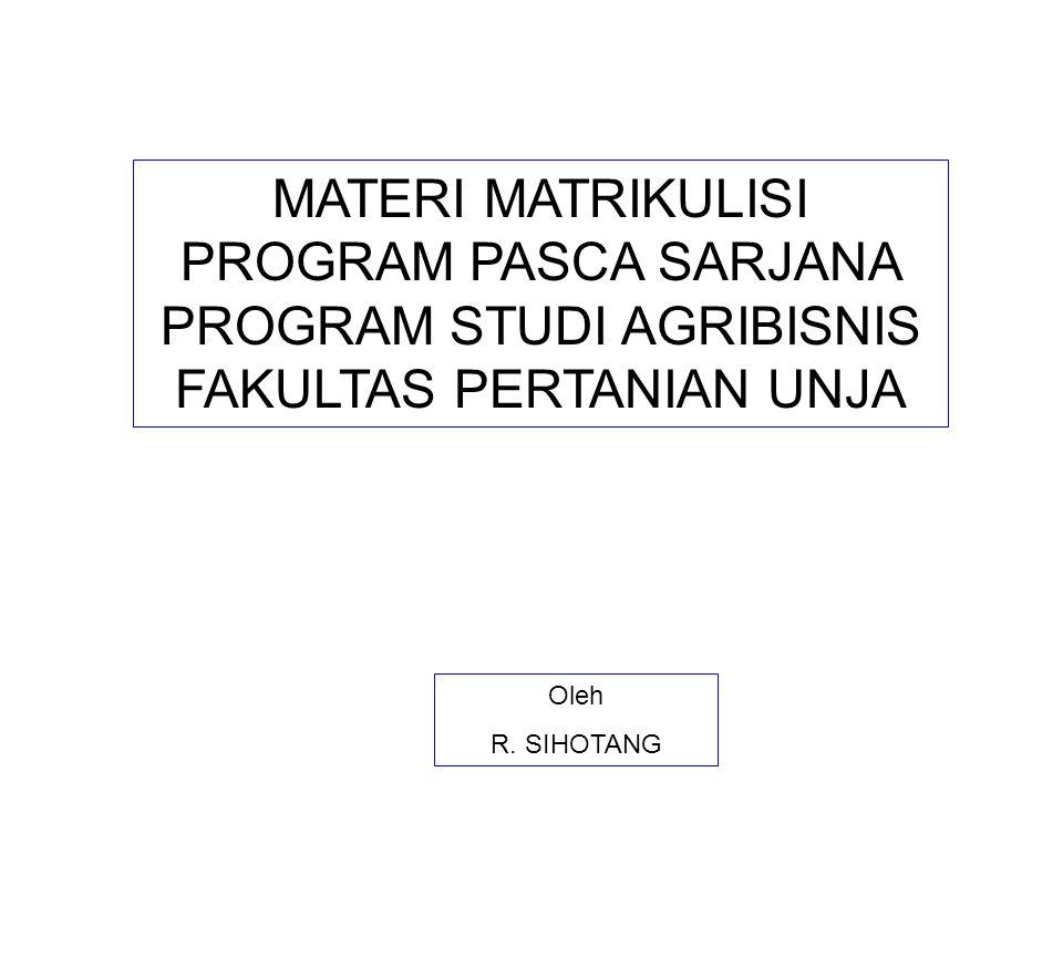 MATERI MATRIKULISI PROGRAM PASCA SARJANA PROGRAM STUDI AGRIBISNIS FAKULTAS PERTANIAN UNJA Oleh R.