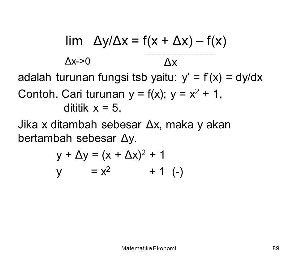 Matematika Ekonomi89 lim Δy/Δx = f(x + Δx) – f(x) adalah turunan fungsi tsb yaitu: y' = f'(x) = dy/dx Contoh.