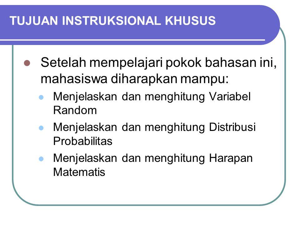 TUJUAN INSTRUKSIONAL KHUSUS Setelah mempelajari pokok bahasan ini, mahasiswa diharapkan mampu: Menjelaskan dan menghitung Variabel Random Menjelaskan