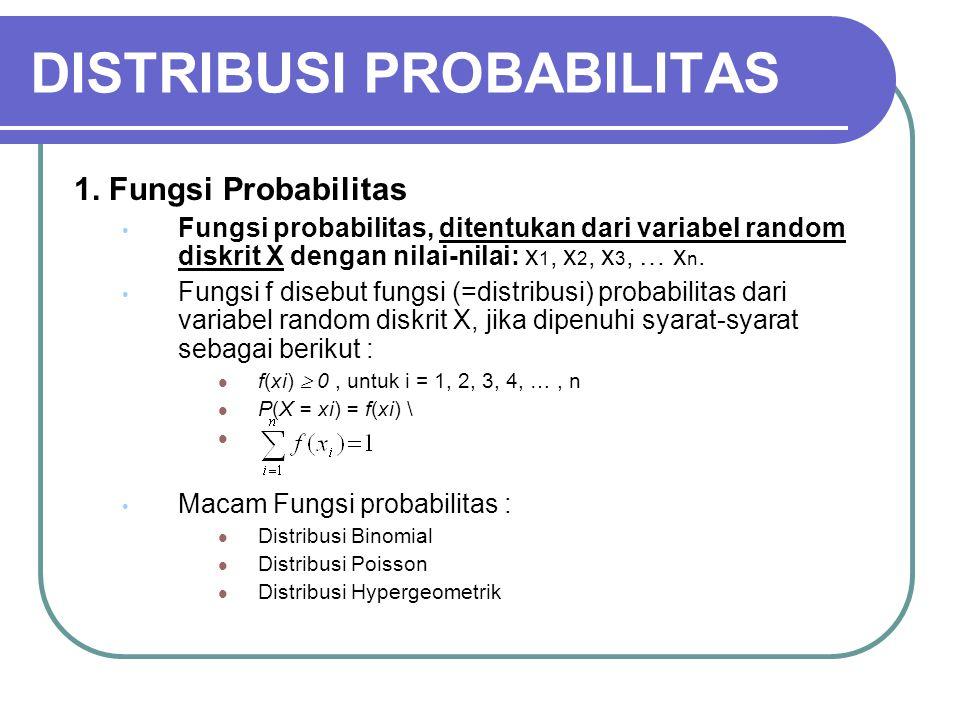 DISTRIBUSI PROBABILITAS 1. Fungsi Probabilitas Fungsi probabilitas, ditentukan dari variabel random diskrit X dengan nilai-nilai: x 1, x 2, x 3, … x n