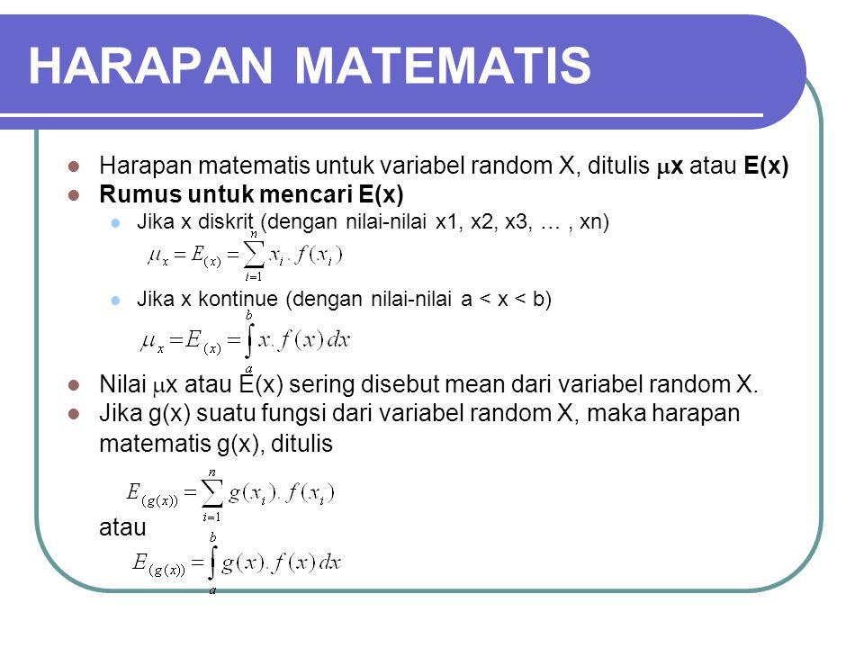 HARAPAN MATEMATIS Harapan matematis untuk variabel random X, ditulis  x atau E(x) Rumus untuk mencari E(x) Jika x diskrit (dengan nilai-nilai x1, x2,