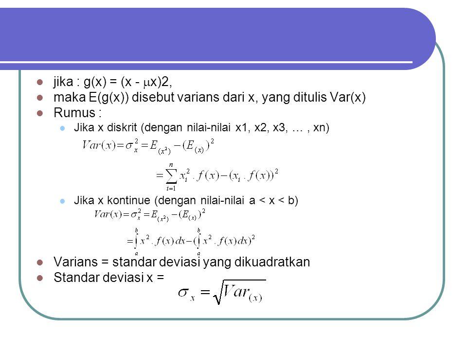 jika : g(x) = (x -  x)2, maka E(g(x)) disebut varians dari x, yang ditulis Var(x) Rumus : Jika x diskrit (dengan nilai-nilai x1, x2, x3, …, xn) Jika