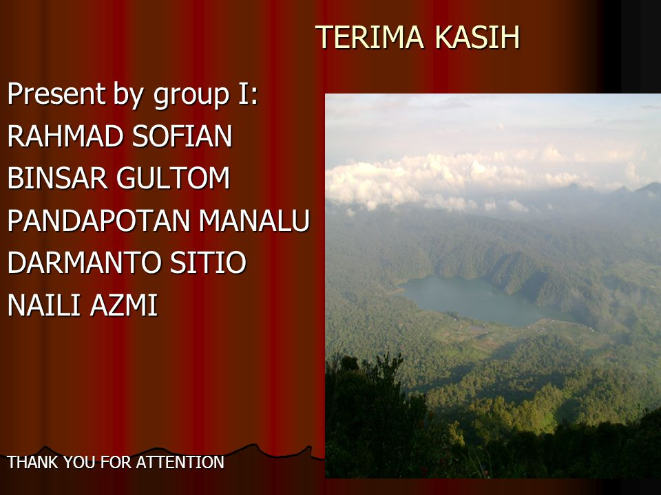 TERIMA KASIH TERIMA KASIH Present by group I: RAHMAD SOFIAN BINSAR GULTOM PANDAPOTAN MANALU DARMANTO SITIO NAILI AZMI THANK YOU FOR ATTENTION