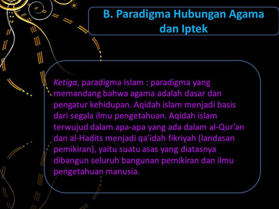 B. Paradigma Hubungan Agama dan Iptek Bagaimana hubungan agama dan iptek? Berdasarkan tinjauan ideologi terdapat tiga jenis paradigma Pertama, paradig