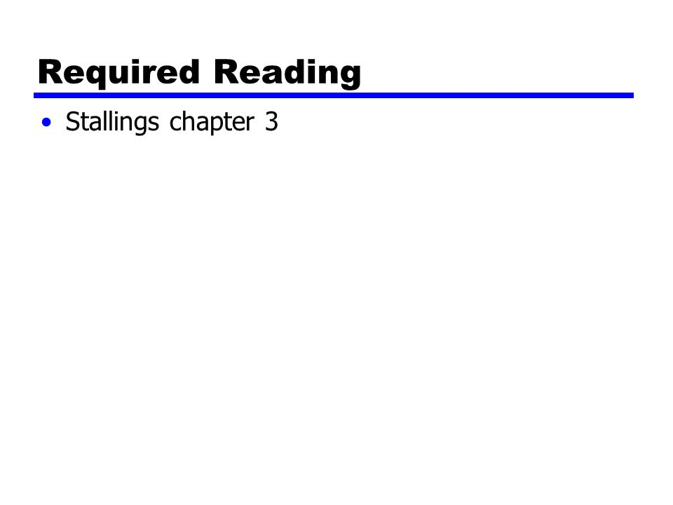 Required Reading Stallings chapter 3