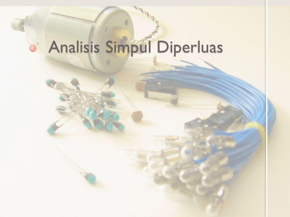 Tujuan Pembelajaran Memahami cara analisis simpul bila ada elemen sumber tegangan Menggunakan analisis simpul diperluas untuk rangkaian