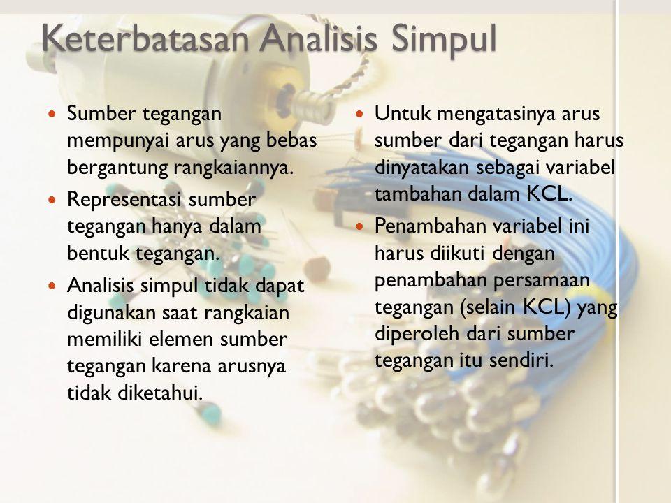 Analisis Simpul Diperluas Penambahan variabel arus dalam analisis simpul membuat varabel analisis ini tidak lagi hanya tegangan simpul tetapi juga arus sumber tegangan.