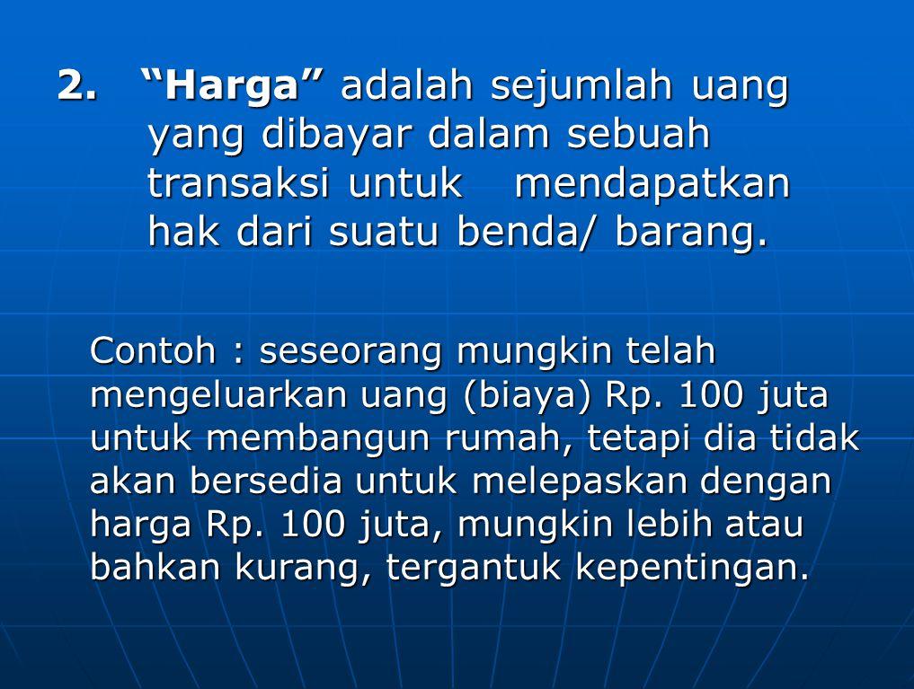 """2. """"Harga"""" adalah sejumlah uang yang dibayar dalam sebuah transaksi untuk mendapatkan hak dari suatu benda/ barang. Contoh : seseorang mungkin telah m"""