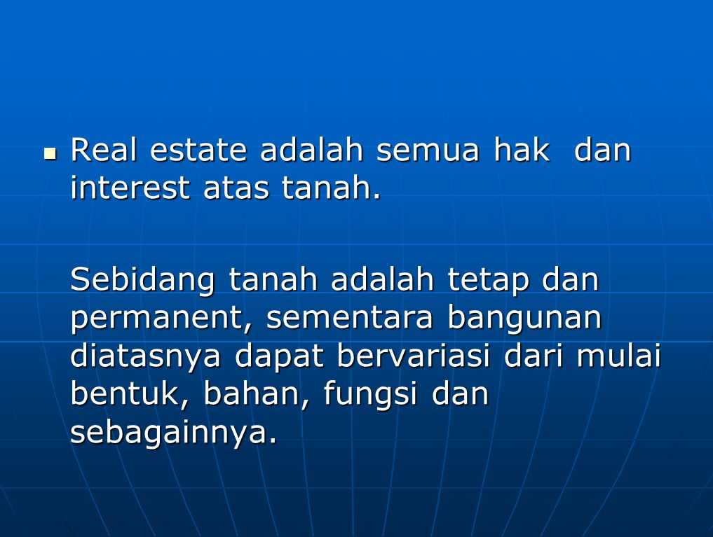 Real estate adalah semua hak dan interest atas tanah. Real estate adalah semua hak dan interest atas tanah. Sebidang tanah adalah tetap dan permanent,