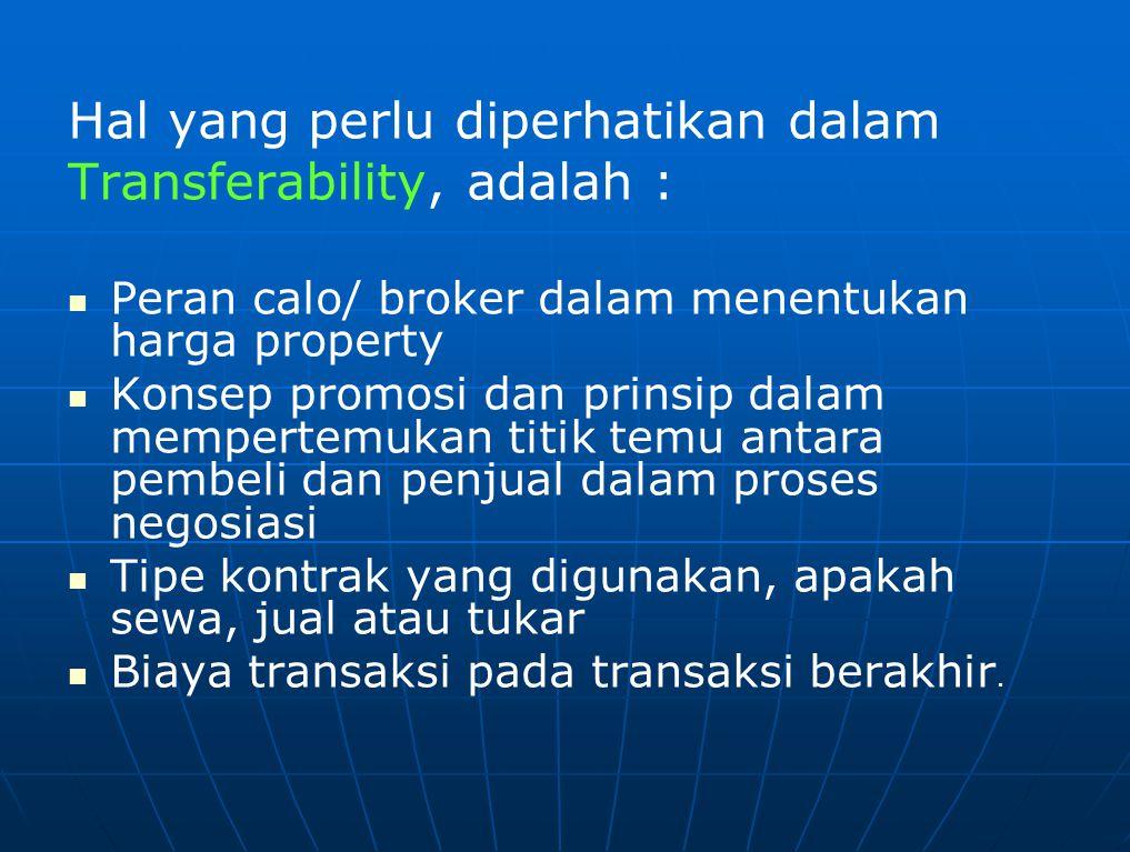 Hal yang perlu diperhatikan dalam Transferability, adalah : Peran calo/ broker dalam menentukan harga property Konsep promosi dan prinsip dalam memper