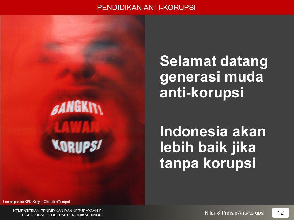 Selamat datang generasi muda anti-korupsi Indonesia akan lebih baik jika tanpa korupsi PENDIDIKAN ANTI-KORUPSI KEMENTERIAN PENDIDIKAN DAN KEBUDAYAAN R