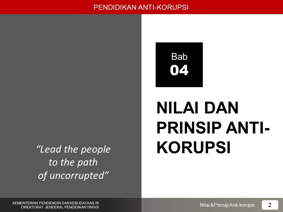 """NILAI DAN PRINSIP ANTI- KORUPSI Bab 04 """"Lead the people to the path of uncorrupted"""" PENDIDIKAN ANTI-KORUPSI KEMENTERIAN PENDIDIKAN DAN KEBUDAYAAN RI D"""