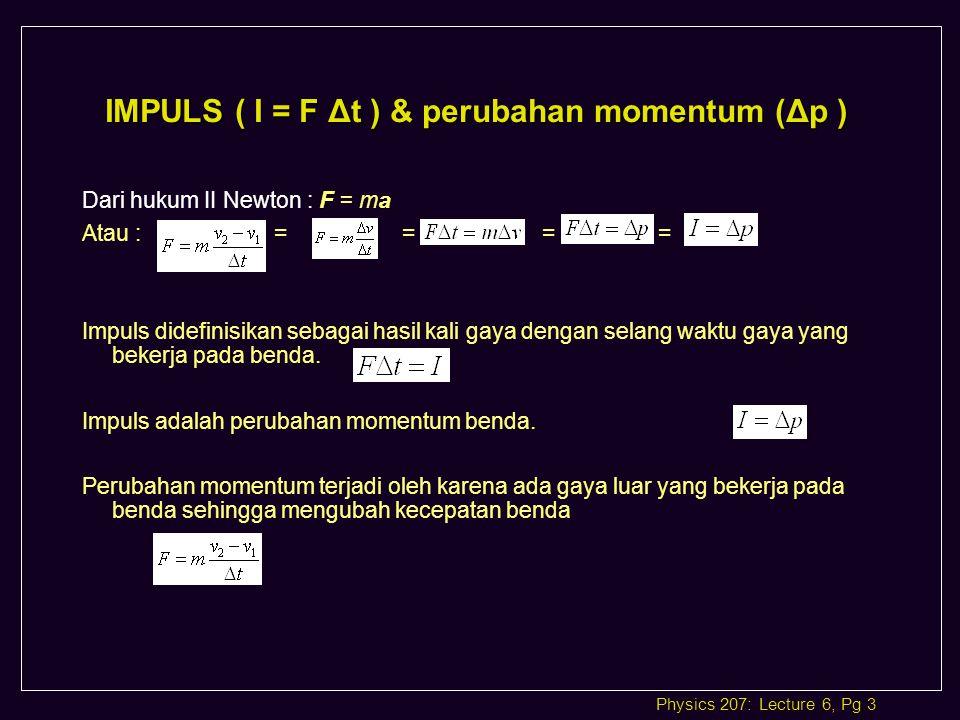 Physics 207: Lecture 6, Pg 4 TUMBUKAN 1D l Jika dua benda bertumbukan, maka terjadi interaksi gaya-gaya.