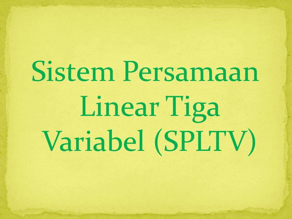 Sistem Persamaan Linear Tiga Variabel (SPLTV)