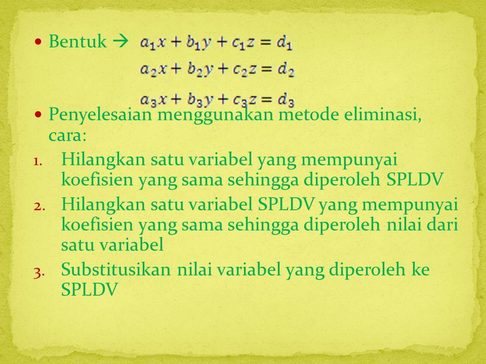 Contoh : Hitung nilai x+y-z pada SPLTV berikut 2x-y+3z= 12....(1) 3x+2y-z=-5......(2) x-3y+2z=19.....(3) Jawaban 