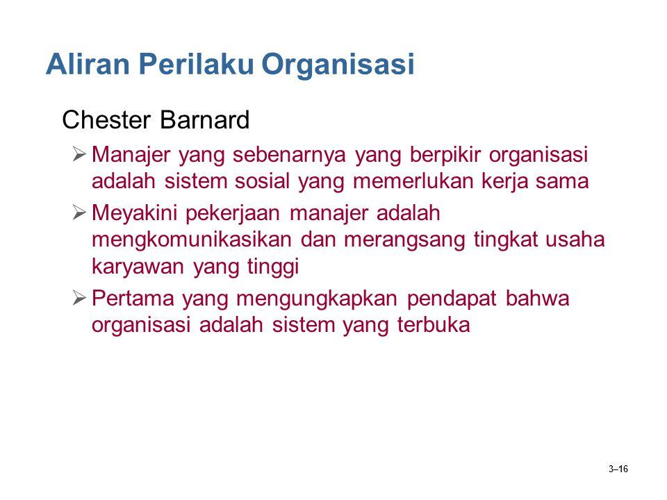 3–16 Aliran Perilaku Organisasi Chester Barnard  Manajer yang sebenarnya yang berpikir organisasi adalah sistem sosial yang memerlukan kerja sama  M