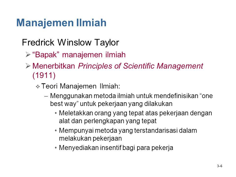 """3–6 Manajemen Ilmiah Fredrick Winslow Taylor  """"Bapak"""" manajemen ilmiah  Menerbitkan Principles of Scientific Management (1911)  Teori Manajemen Ilm"""