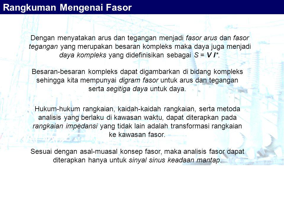 Rangkuman Mengenai Fasor Dengan menyatakan arus dan tegangan menjadi fasor arus dan fasor tegangan yang merupakan besaran kompleks maka daya juga menj