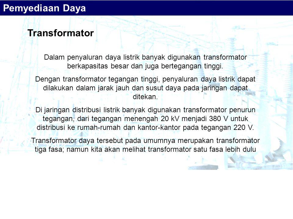 Transformator Pemyediaan Daya Dalam penyaluran daya listrik banyak digunakan transformator berkapasitas besar dan juga bertegangan tinggi. Dengan tran