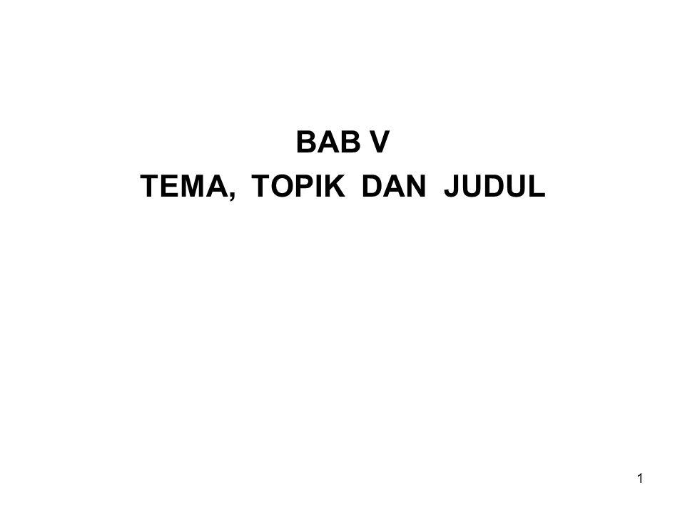 1 BAB V TEMA, TOPIK DAN JUDUL