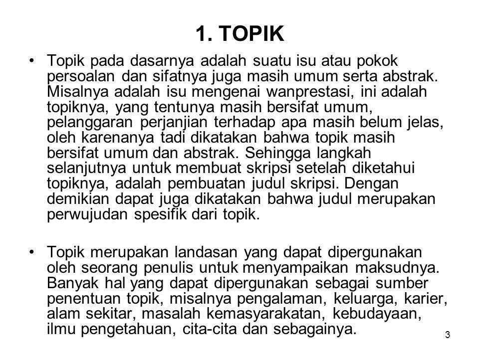 3 1. TOPIK Topik pada dasarnya adalah suatu isu atau pokok persoalan dan sifatnya juga masih umum serta abstrak. Misalnya adalah isu mengenai wanprest