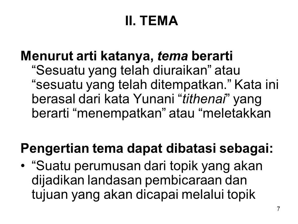 """7 II. TEMA Menurut arti katanya, tema berarti """"Sesuatu yang telah diuraikan"""" atau """"sesuatu yang telah ditempatkan."""" Kata ini berasal dari kata Yunani"""