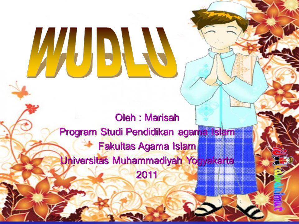 Oleh : Marisah Program Studi Pendidikan agama Islam Fakultas Agama Islam Universitas Muhammadiyah Yogyakarta 2011
