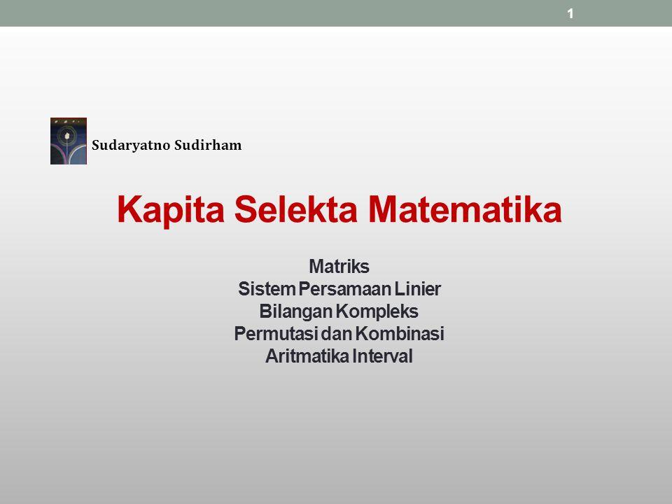 1 Sudaryatno Sudirham Kapita Selekta Matematika Matriks Sistem Persamaan Linier Bilangan Kompleks Permutasi dan Kombinasi Aritmatika Interval