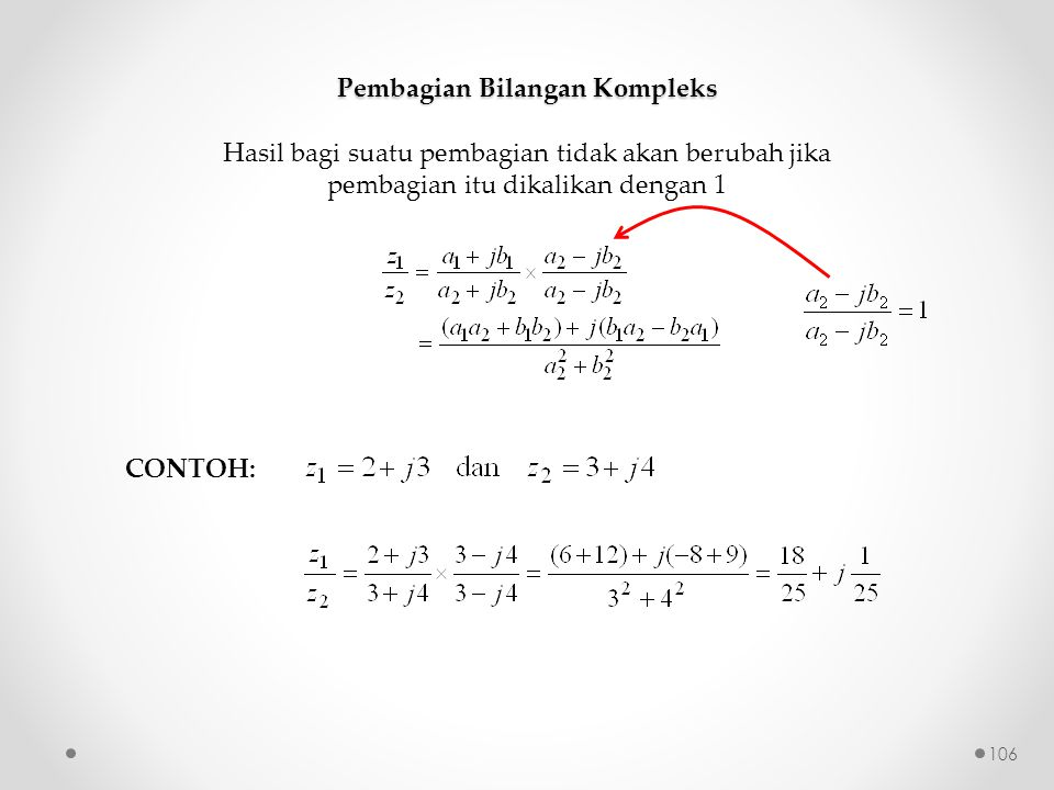 Pembagian Bilangan Kompleks Hasil bagi suatu pembagian tidak akan berubah jika pembagian itu dikalikan dengan 1 CONTOH: 106