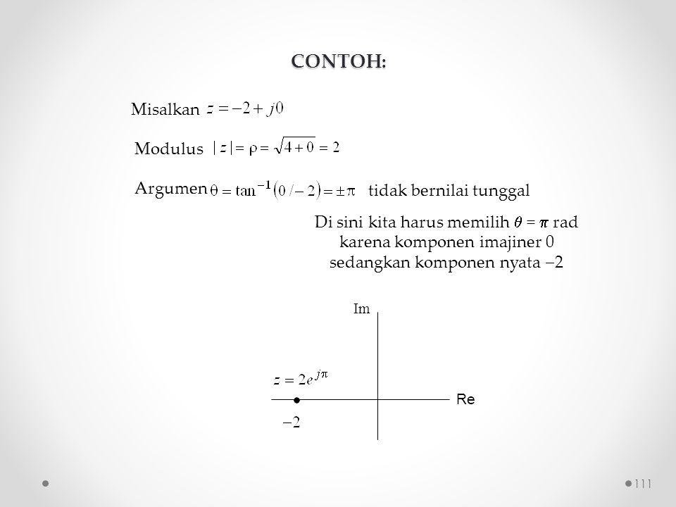 CONTOH: Misalkan Modulus Argumen tidak bernilai tunggal Di sini kita harus memilih  =  rad karena komponen imajiner 0 sedangkan komponen nyata  2 Re Im 111