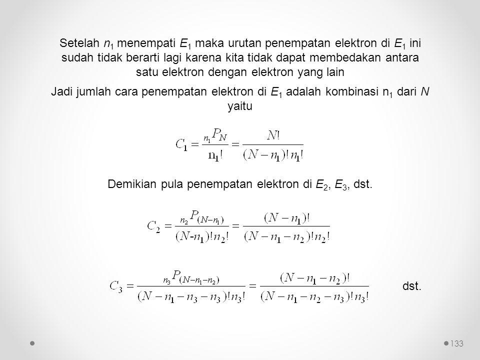 Setelah n 1 menempati E 1 maka urutan penempatan elektron di E 1 ini sudah tidak berarti lagi karena kita tidak dapat membedakan antara satu elektron dengan elektron yang lain Jadi jumlah cara penempatan elektron di E 1 adalah kombinasi n 1 dari N yaitu Demikian pula penempatan elektron di E 2, E 3, dst.