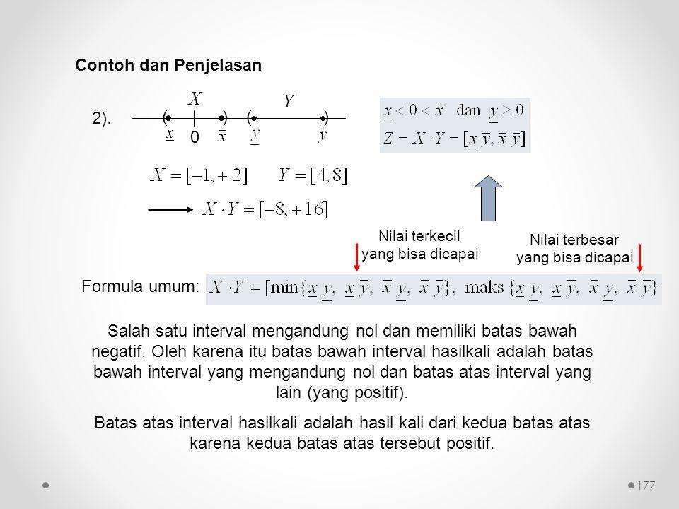 2). 0 () x () X Y Salah satu interval mengandung nol dan memiliki batas bawah negatif. Oleh karena itu batas bawah interval hasilkali adalah batas baw