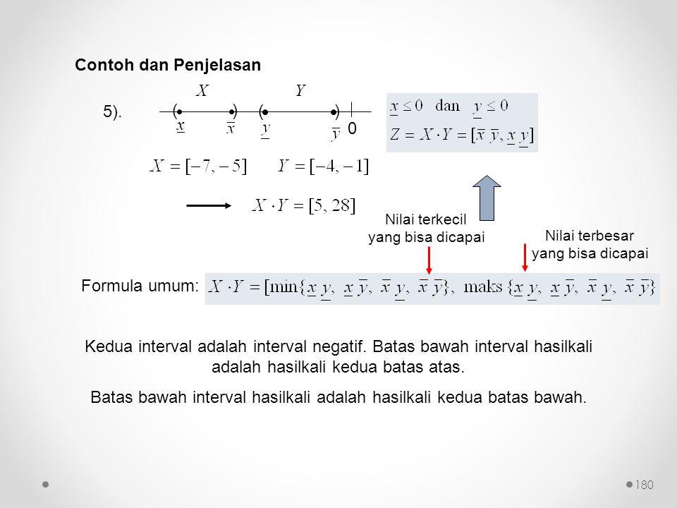 Kedua interval adalah interval negatif. Batas bawah interval hasilkali adalah hasilkali kedua batas atas. Batas bawah interval hasilkali adalah hasilk