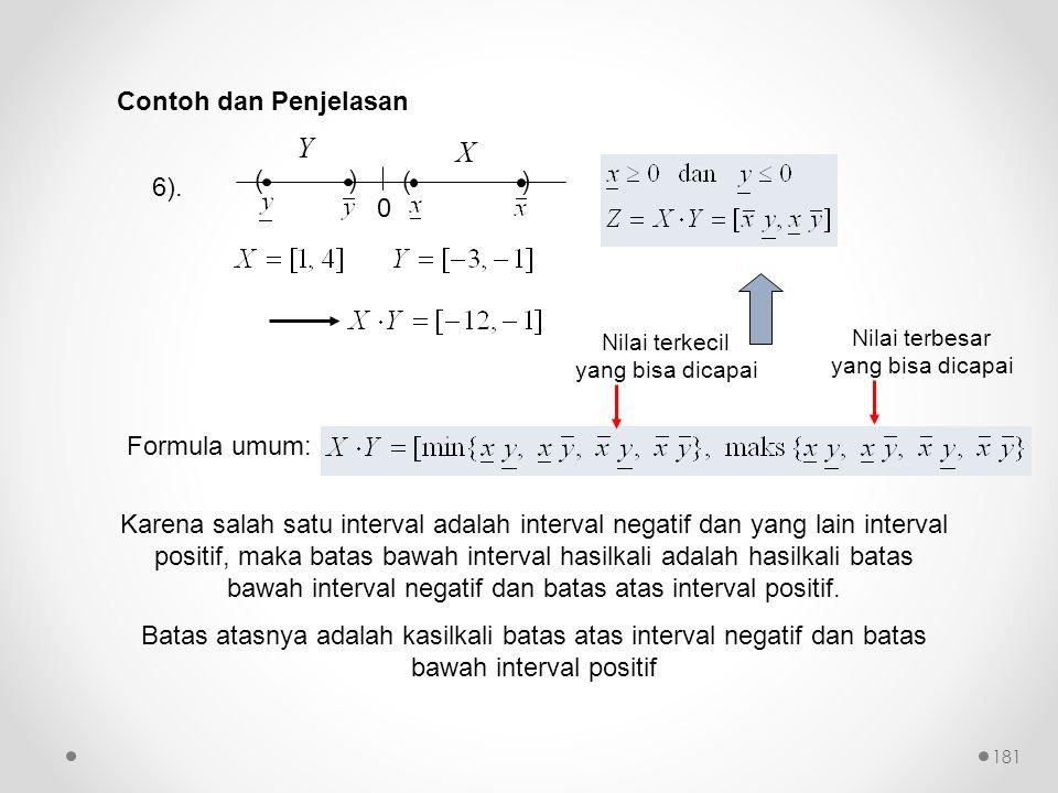 6). 0 () () Y X Karena salah satu interval adalah interval negatif dan yang lain interval positif, maka batas bawah interval hasilkali adalah hasilkal