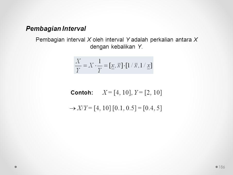 Pembagian Interval Pembagian interval X oleh interval Y adalah perkalian antara X dengan kebalikan Y. Contoh: X = [4, 10], Y = [2, 10]  X/Y = [4, 10]