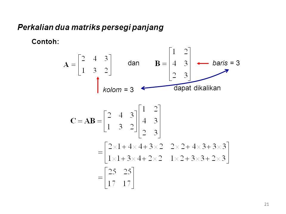 Perkalian dua matriks persegi panjang dan dapat dikalikan kolom = 3 baris = 3 Contoh: 21