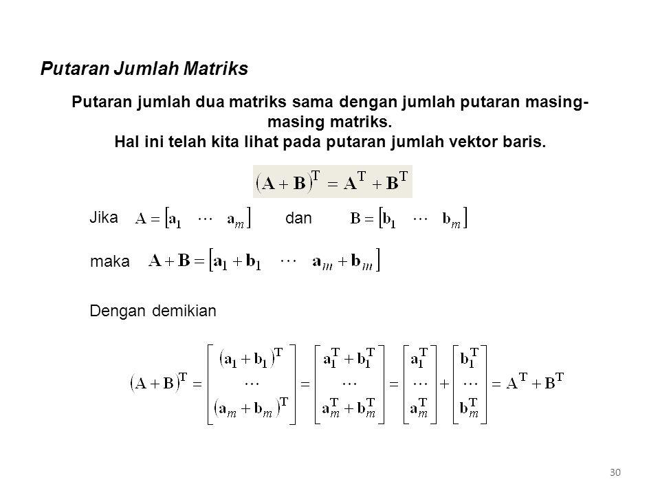 Putaran Jumlah Matriks Putaran jumlah dua matriks sama dengan jumlah putaran masing- masing matriks.
