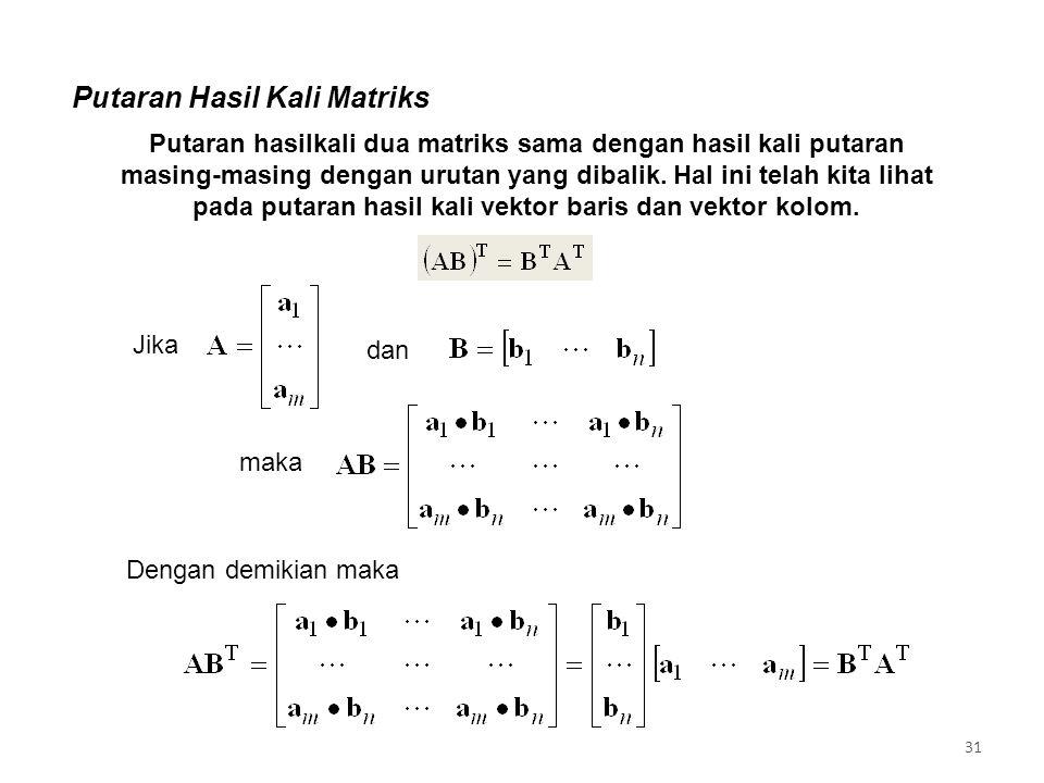 Putaran Hasil Kali Matriks Putaran hasilkali dua matriks sama dengan hasil kali putaran masing-masing dengan urutan yang dibalik.