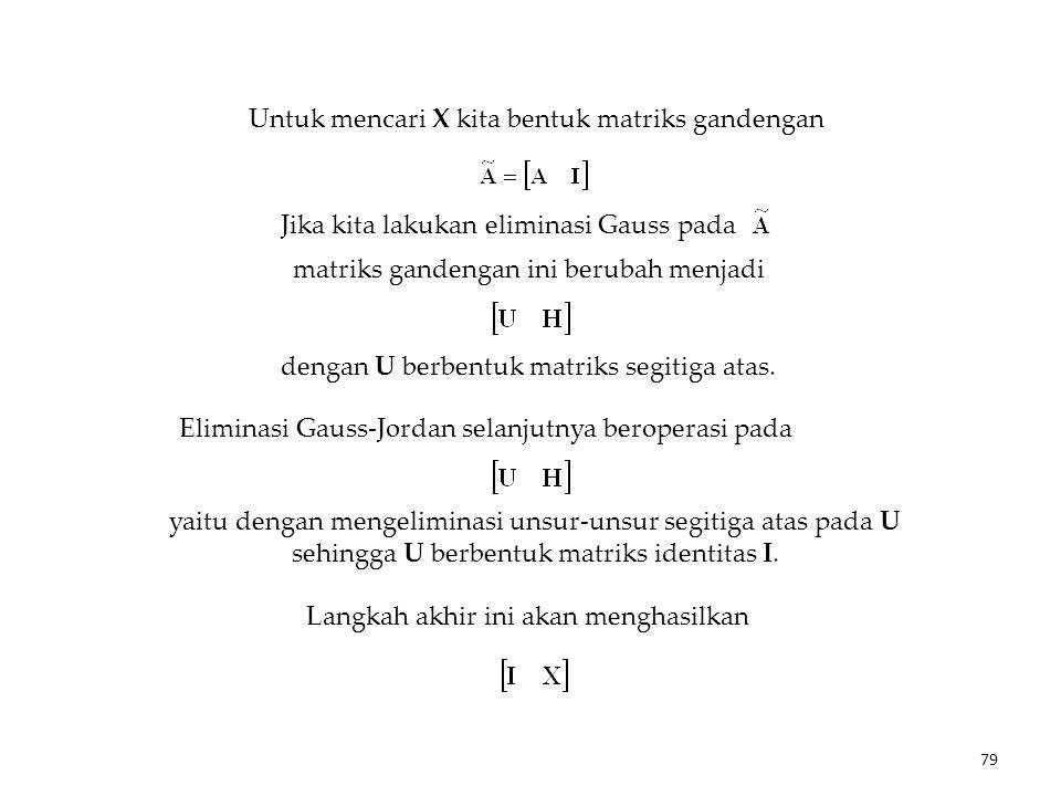Untuk mencari X kita bentuk matriks gandengan Jika kita lakukan eliminasi Gauss pada matriks gandengan ini berubah menjadi dengan U berbentuk matriks segitiga atas.