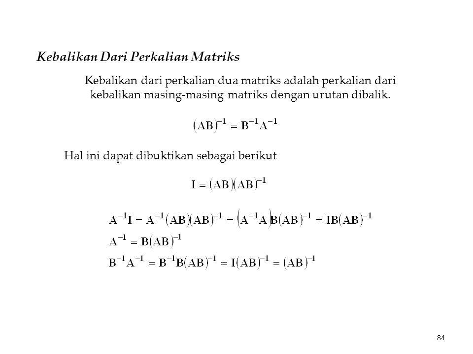 Kebalikan Dari Perkalian Matriks Kebalikan dari perkalian dua matriks adalah perkalian dari kebalikan masing-masing matriks dengan urutan dibalik.