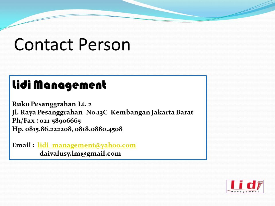 Contact Person Lidi Management Ruko Pesanggrahan Lt. 2 Jl. Raya Pesanggrahan No.13C Kembangan Jakarta Barat Ph/Fax : 021-58906665 Hp. 0815.86.222208,
