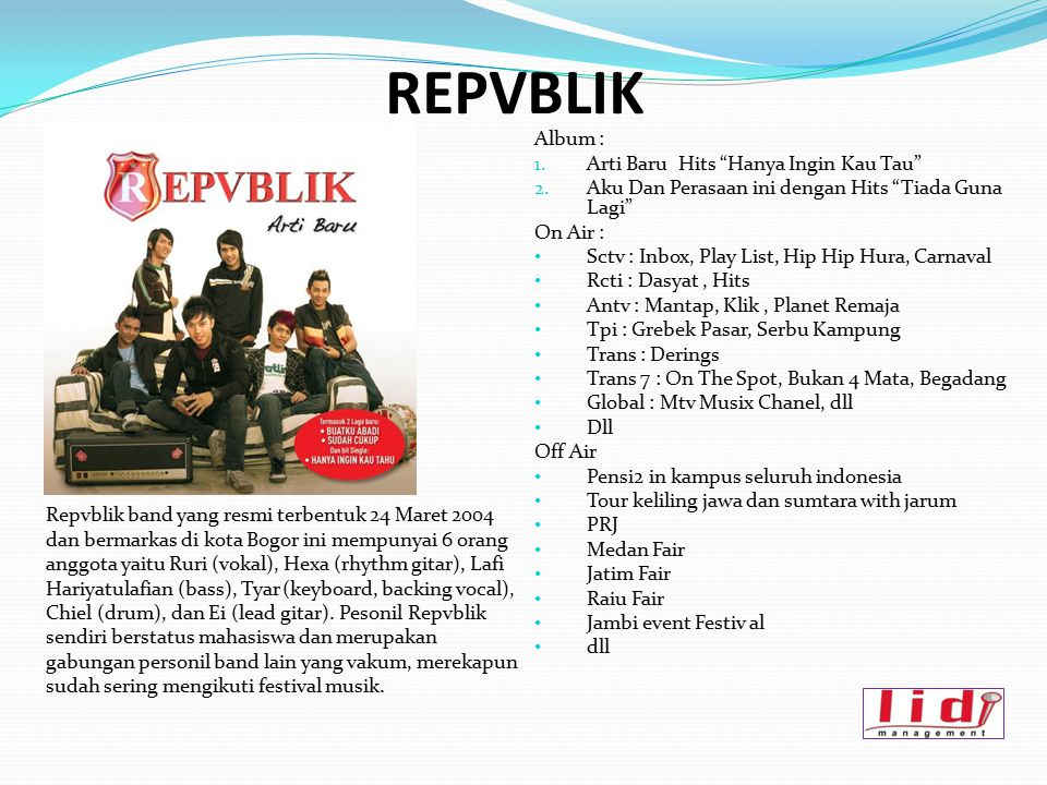 "REPVBLIK Album : 1. Arti Baru Hits ""Hanya Ingin Kau Tau"" 2. Aku Dan Perasaan ini dengan Hits ""Tiada Guna Lagi"" On Air : Sctv : Inbox, Play List, Hip H"